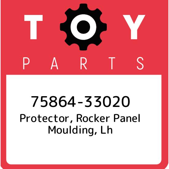 GENUINE TOYOTA /& LEXUS 7586233020 PROTECTOR EXTERIOR ROCKER 75862-33020 !