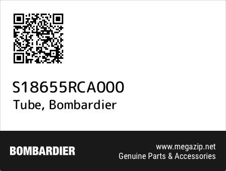 Tube, Bombardier S18655RCA000 oem parts