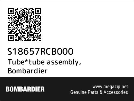 Tube*tube assembly, Bombardier S18657RCB000 oem parts