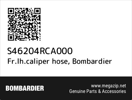 Fr.lh.caliper hose, Bombardier S46204RCA000 oem parts