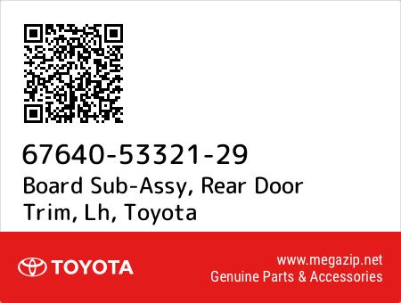Board Sub-Assy, Rear Door Trim, Lh, Toyota 67640-53321-29 oem parts