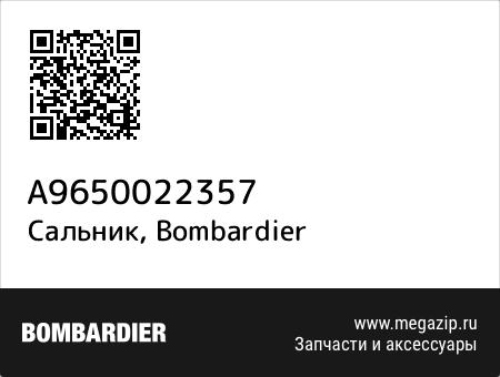 Сальник, Bombardier A9650022357 запчасти oem