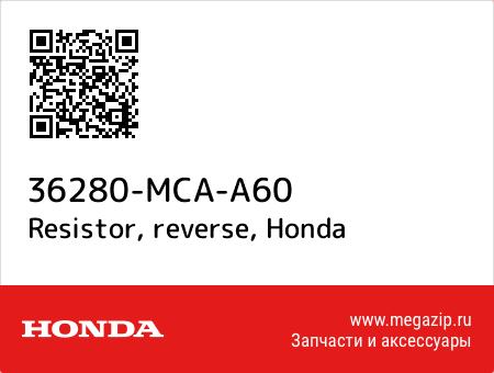 Resistor, reverse, Honda 36280-MCA-A60 запчасти oem