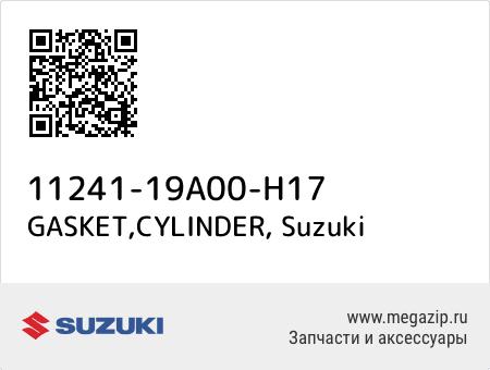 GASKET,CYLINDER, Suzuki 11241-19A00-H17 запчасти oem